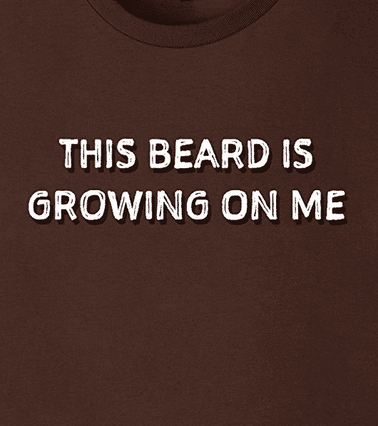 This Beard Is Growing On Me - awesome beard t-shirt!