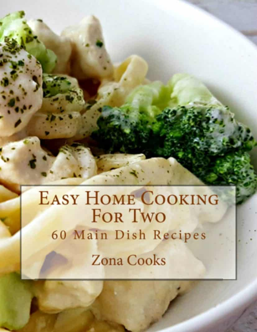 Easy Home Cooking for Two Cookbook - 60 Main Dish Recipes from Zona Cooks available in 8 1/2 x 11 paperback. #cookbook #zonacooks #cookingfortwo #recipesfortwo #dinnerfortwo #smallbatch