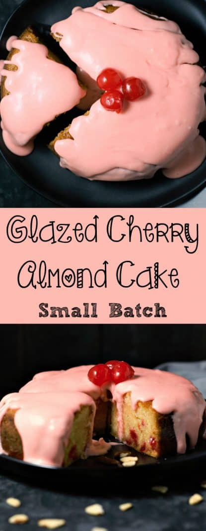 a graphic with top view of glazed cherry almond cake, a text box saying glazed cherry almond cake small batch, and front view of cake with one slice pulled a few inches away on a plate