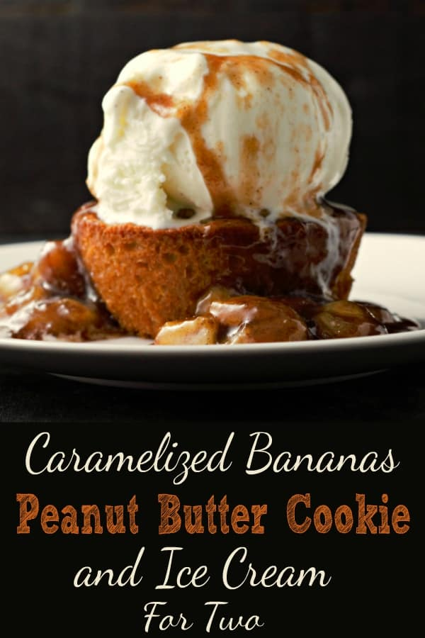 Caramelized Bananas Peanut Butter Cookie and Ice Cream for Two