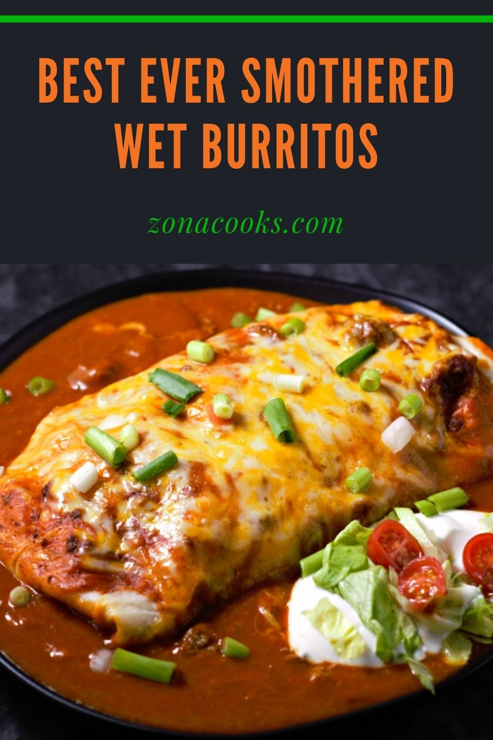 a plate filled with red sauce topped with a tortilla stuffed with filling and covered in melted cheese and text reading best ever smothered wet burritos zonacooks.com